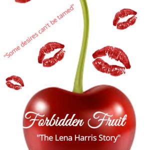 "Forbidden Fruit ""The Lena Harris Story"""