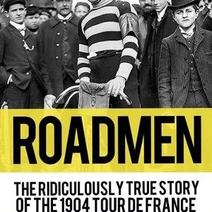 Roadmen- The Ridiculously True Story of the 1904 Tour de France