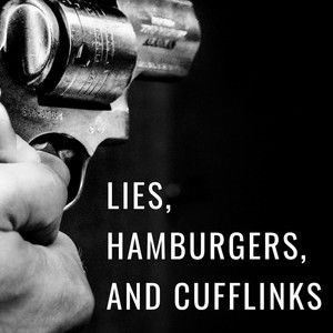 Lies, Hamburgers, and Cufflinks