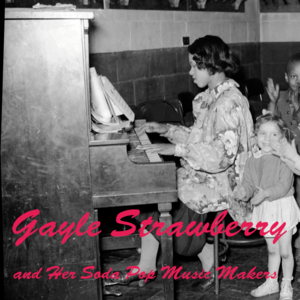 Gayle Strawberry and Her Soda Pop Music Makers