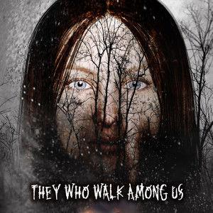THEY WHO WALK AMONG US