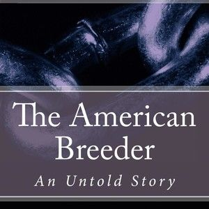 The American Breeder An Untold Story