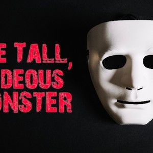 The Tall, Hideous Monster