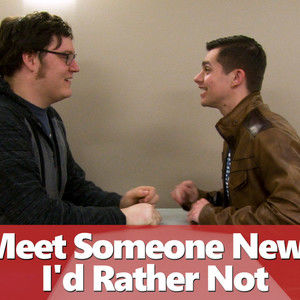 Meet Someone New? I'd Rather Not