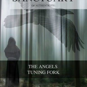 SANCTUARY OF AUTHENTICITY:  THE ANGELS TUNING FORK  screenplay XI by John E. WordSlinger