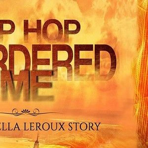 """HIP HOP MURDERED ME """"The Luvella LeRoux Story"""""""