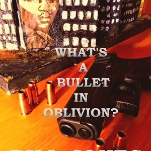 WHAT'S A BULLET IN OBLIVION?