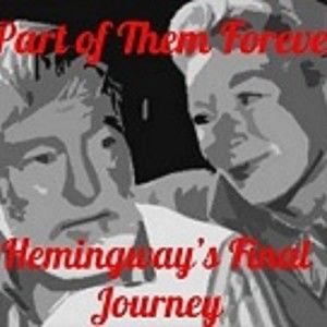 A Part of Them Forever:  Hemingway's Last Journey