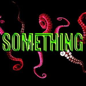 Something: The Movie