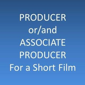 PRODUCER or/and ASSOCIATE PRODUCER FOR A SHOR