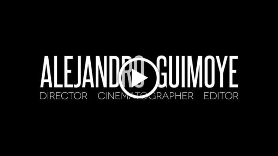ALEJANDRO GUIMOYE (DEMO REEL) - Director • Cinematographer • Editor