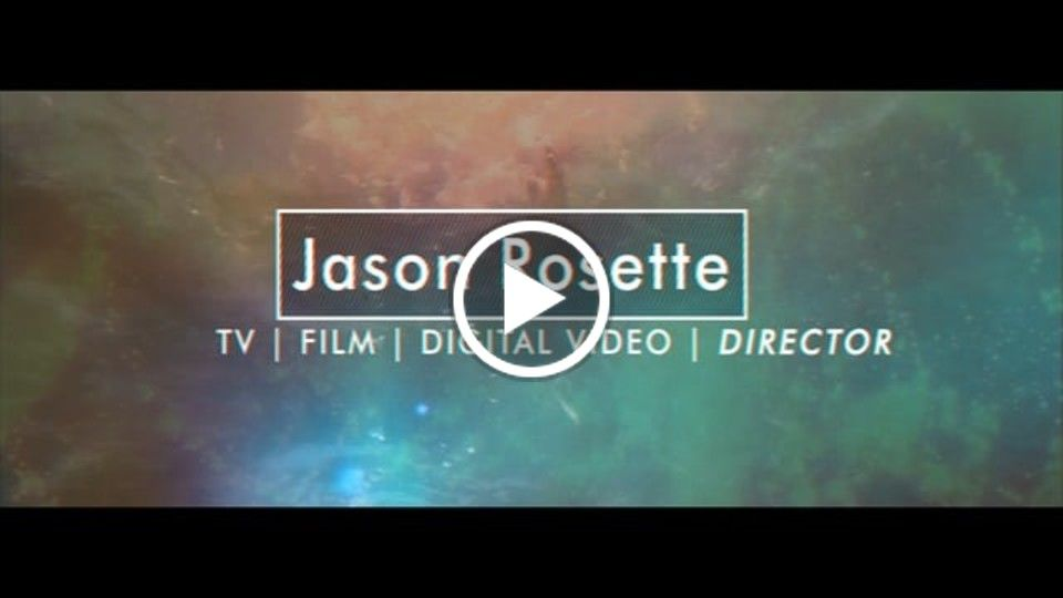 (2017) Director Reel: JASON ROSETTE TV, Film, and Digital