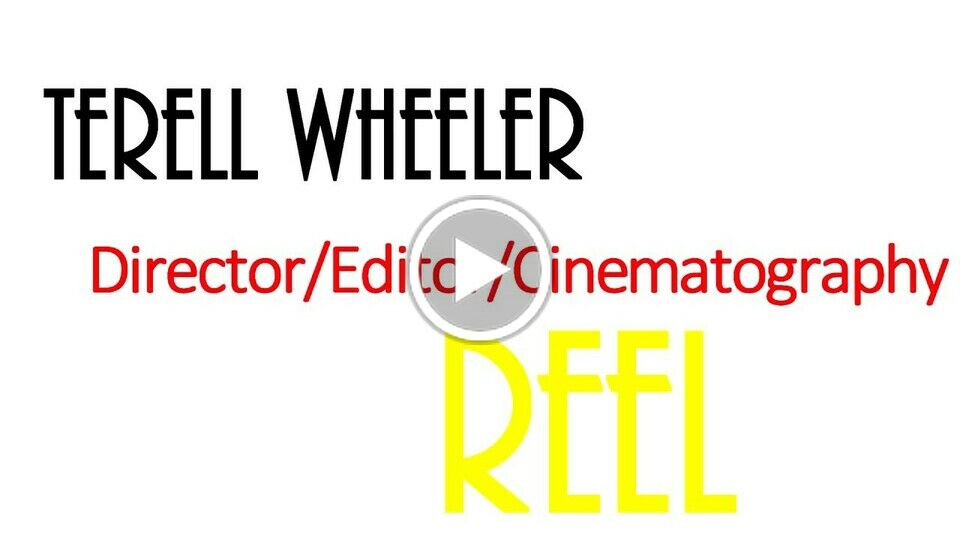 Terell Wheeler Director/Editor/Cinematography REEL
