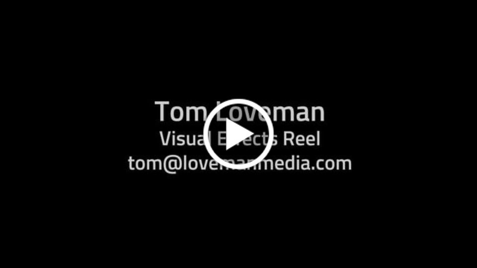 Tom Loveman VFX Reel