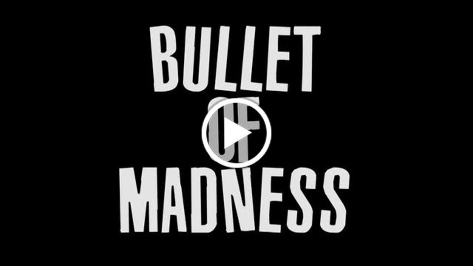 Bullet of Madness Trailer
