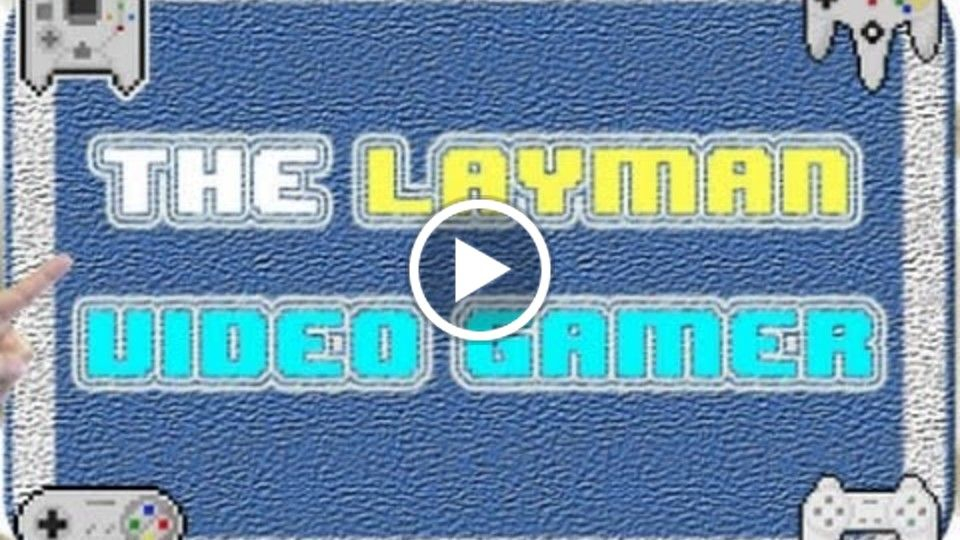 The Layman Video Gamer | Trailer