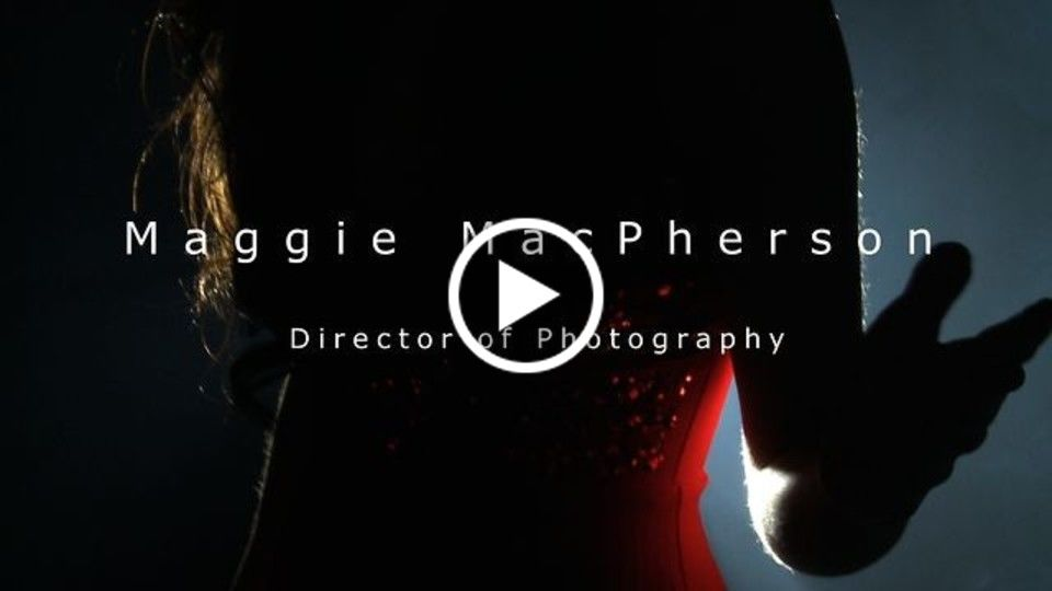 Maggie MacPherson | Director of Photography | Demo Reel 2013
