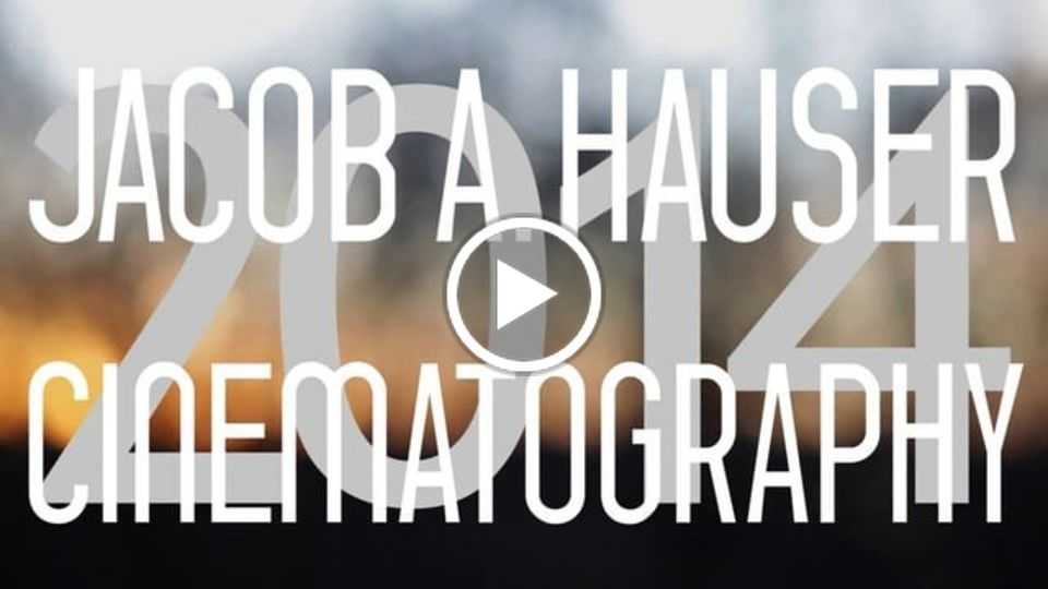 Jacob A. Hauser - Cinematography Reel 2014