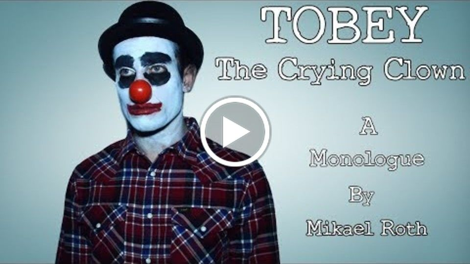 Tobey The Crying Clown Monologue - Mikael Roth