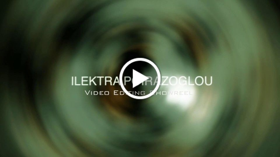 Video Editing Showreel | Ilektra Poirazoglou
