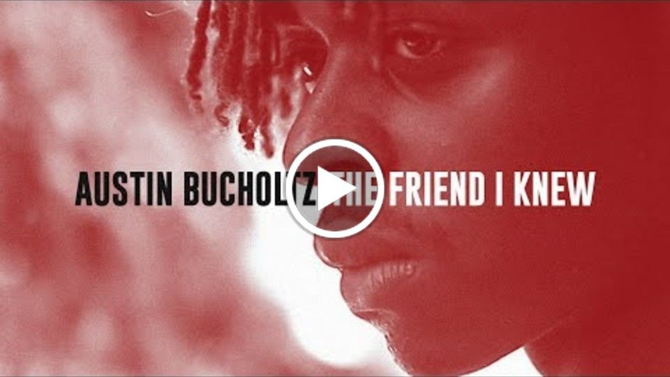 Austin Bucholtz - The Friend I Knew (Official Video)