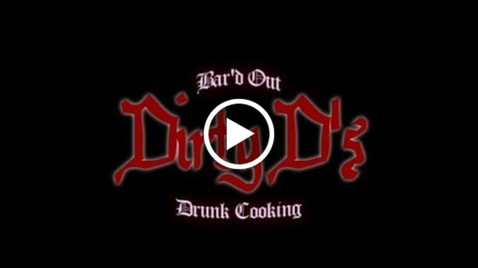 Dirty D's Bar'd Out n Drunk Cooking Show