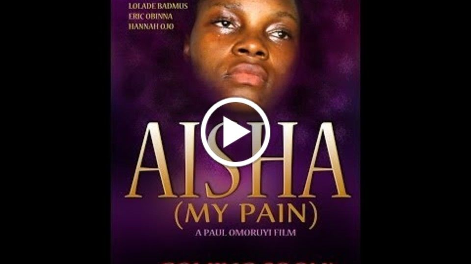 OFFICIAL TRAILER of AISHA (MY PAIN) Directed by Paul Omoruyi
