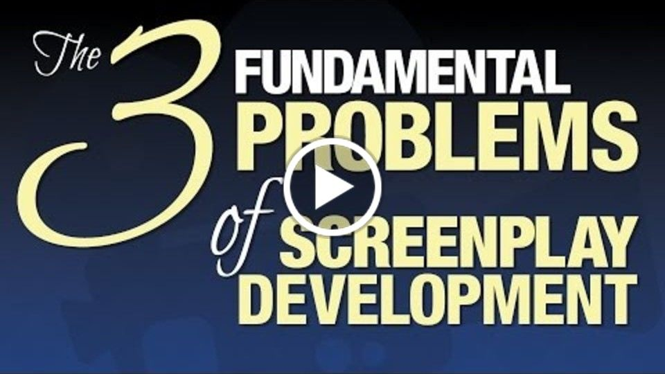 The 3 Fundamental Problems of Screenplay Development