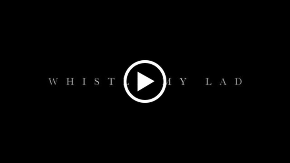 'Whistle My Lad' Trailer