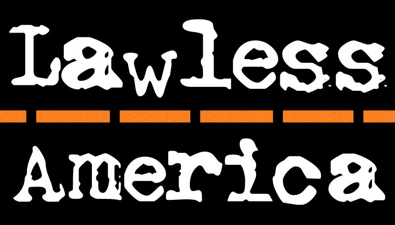 LAWLESS AMERICA