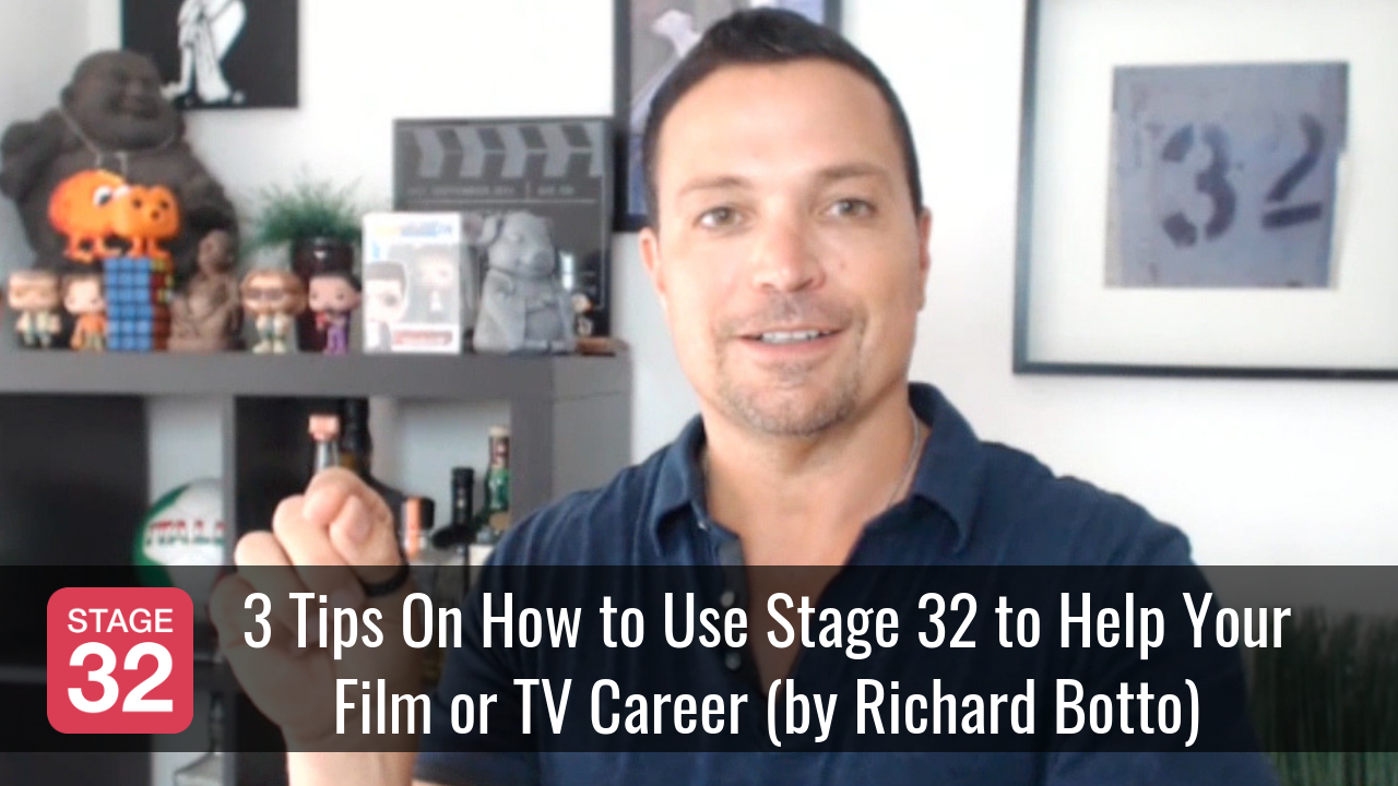 3 Tips On How to Use Stage 32 to Help Your Film or TV Career by Richard Botto
