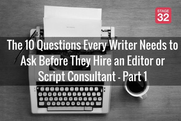 The 10 Questions Every Writer Needs to Ask Before They Hire an Editor or Script Consultant  Part 1